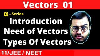 Alpha Class 11 chapter 4 : Vector 01 : Need of Vectors || Scalar and Vectors || Types of Vectors