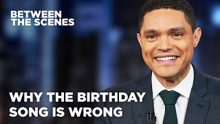 The Happy Birthday Song Sounds Like a Death Song - Between the Scenes | The Daily Show