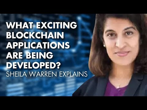 What Exciting Blockchain Applications Are Being Developed? Sheila Warren Explains