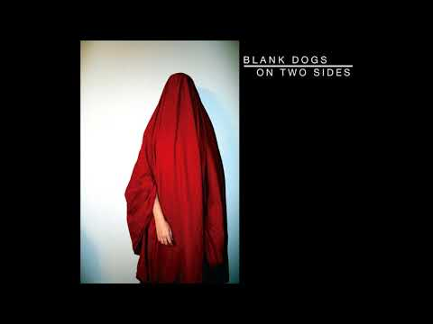 Blank Dogs- On Two Sides (2008) [Full Album HQ]