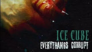 Ice cube Everythangs corrupt(2018 (  album,songs,review