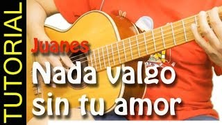 Como tocar Nada valgo sin tu amor - Juanes - Cover facil en guitarra