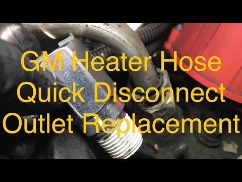 GM Heater Hose Quick Disconnect Outlet Replacement