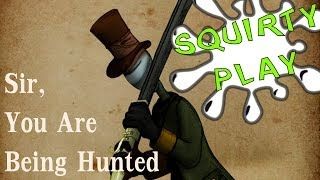 Squirty Play - Sir, You Are Being Hunted
