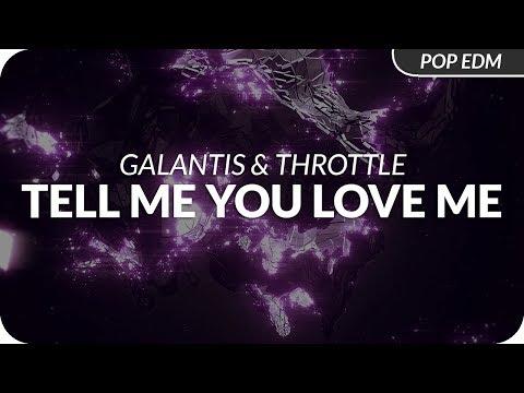 Galantis & Throttle – Tell Me You Love Me