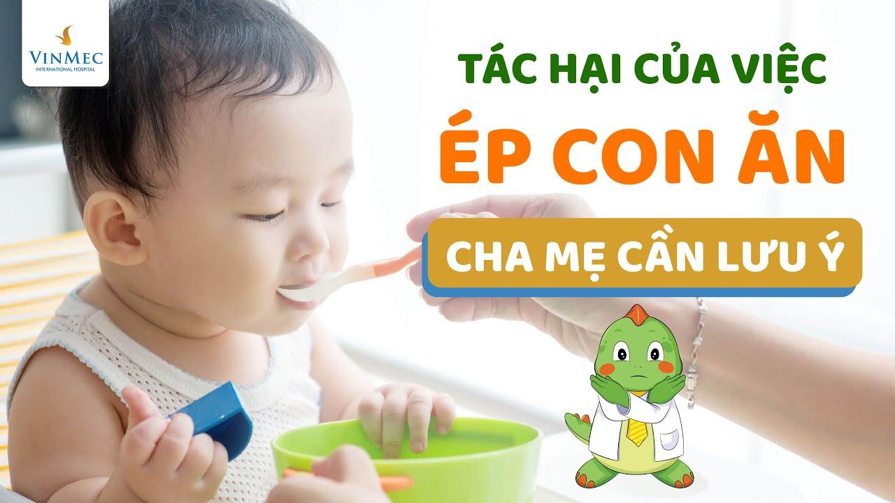 Tác hại của việc ép con ăn, mẹ cần lưu ý  BS Đỗ Thị Linh Phương, BV Vinmec Times City