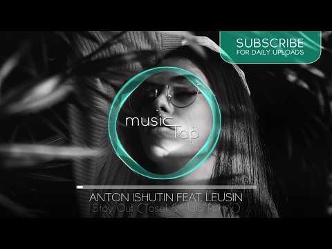 Anton Ishutin feat. Leusin - Stay Out (Tosel & Hale Remix)
