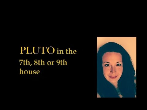 Pluto in the 7th 8th or 9th House of the Natal Chart