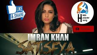 IMRAN KHAN SATISFY A || popular song ||hindi song|| imran Khan satisfya MP3 song