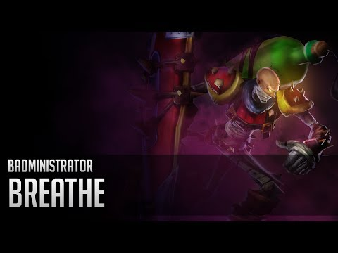 Badministrator - Breathe Redux (Singed Tribute)