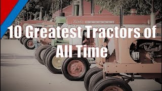 Top 10 Greatest Tractors of All Time