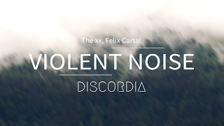Скачать The Xx Violent Noise Felix Cartal Remix