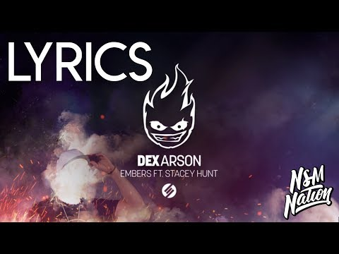 Dex Arson - Embers Ft. Stacey Hunt   LYRICS