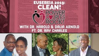Power Couples Rock:  Clean!  Eusebeia 2019 - Dr. Harold & Dalia Arnold ft Dr. Ray Charles