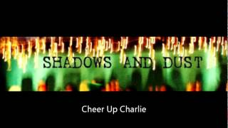 Shadows and Dust-Cheer Up Charlie