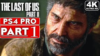 THE LAST OF US 2 Gameplay Walkthrough Part 1 [4K PS4 PRO] - No Commentary (FULL GAME)