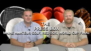 The Press Box: Maine Amateur Golf Championship, Red Sox win streak & World Cup Final Preview