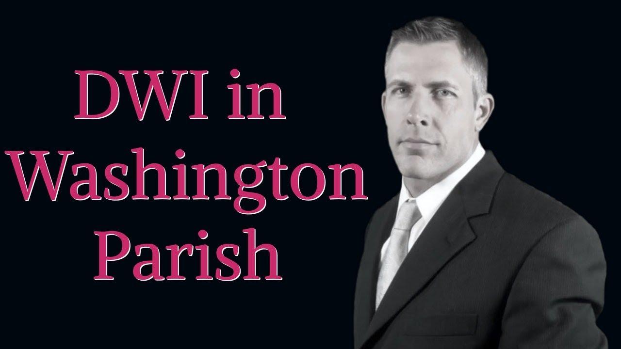 DWI Lawyer Washington Parish| DUI Attorney in Franklinton