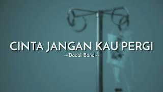 Dadali Band - Cinta Jangan Kau Pergi (Lyrics Video)