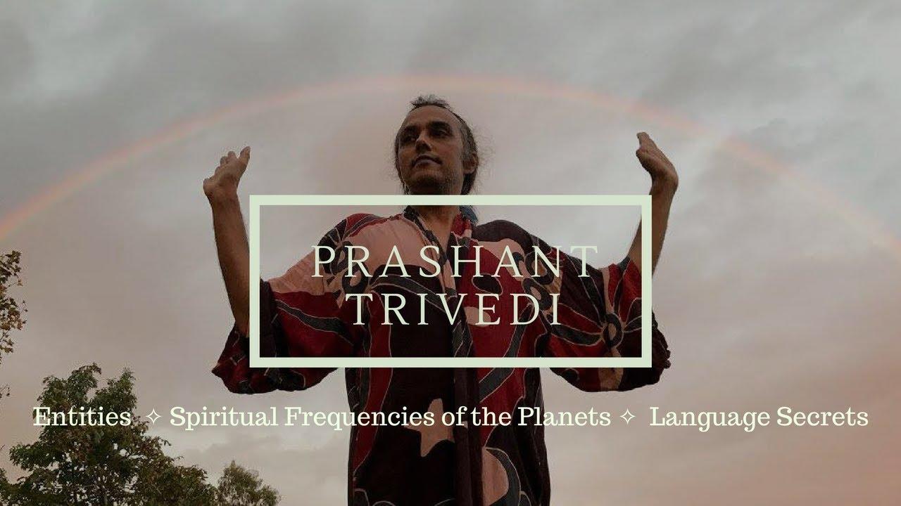 Prashant Trivedi On Entities,  ✧ Spiritual Frequencies of the Planets & Language Secrets