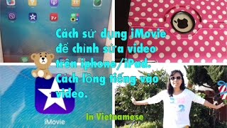 Cách sử dụng iMovie để chỉnh sửa video trên iphone/iPad. Cách lồng tiếng vào video♡Cuộc sống Mỹ♡ thumbnail