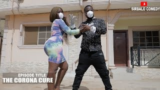 THE CORONA CURE - STAY AT HOME (SIRBALO COMEDY)