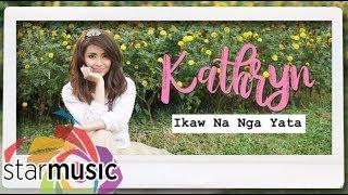 Ikaw Na Nga Yata - Kathryn Bernardo (Lyrics)
