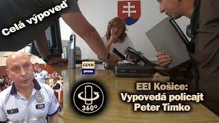 EEI Košice : Vypovedá policajt č. 169 Peter Timko (360° full)