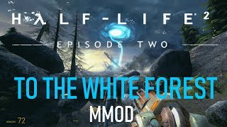 Half-Life 2: Episode One MMod - TO THE WHITE FOREST #1 (Hard Difficulty)