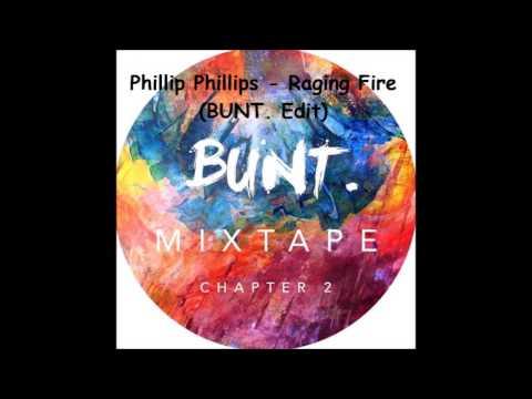 Phillip Phillips - Raging Fire (BUNT. Edit)