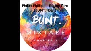 Phillip Phillips - Raging Fire (BUNT. Edit)