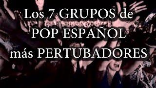 LOS 7 GRUPOS DE POP ESPAÑOL MÁS PERTURBADORES DE LA HISTORIA DE LA HUMANIDAD