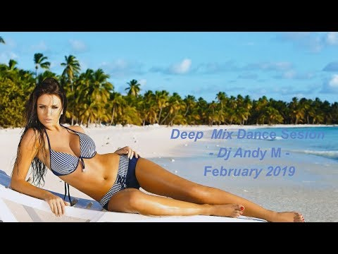 Deep Mix Dance Sesion - Dj Andy M - February 2019