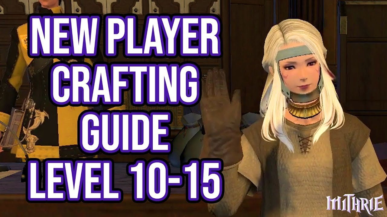 FFXIV 2 55 0586 New Player Crafting Guide Level 10 to 15