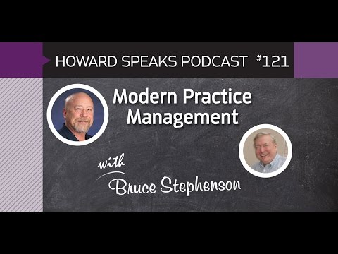 Modern Practice Management with Bruce Stephenson : Howard Speaks Podcast #121