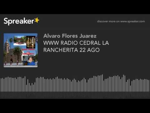 WWW RADIO CEDRAL LA RANCHERITA 22 AGO (part 8 of 19)