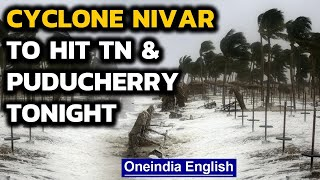 Nivar:TN & Puducherry bracing for the cyclone, lashed by heavy rains and strong winds|Oneindia News
