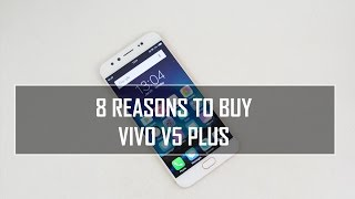 8 Reasons to Buy the Vivo V5 Plus