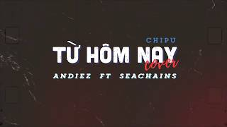 Từ Hôm Nay - Andiez Ft Seachains ( Cover ) - Lyric Video