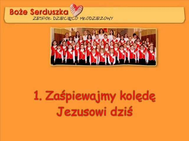 1. Zaśpiewajmy kolędę Jezusowi dziś - Boże Serduszka - Kolędy