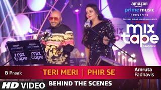 Making Of Teri Meri Phir Se Amruta Fadnavis & B Praak T SERIES MIXTAPE SEASON 2 Episode 16