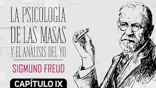 LA PSICOLOGÍA DE LAS MASAS Y EL ANÁLISIS DEL YO - SIGMUND FREUD - CAPÍTULO 9