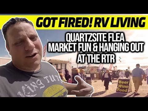 Unreal I Got Fired! RV Living, Quartzsite Flea Market Fun & Hanging Out At The RTR