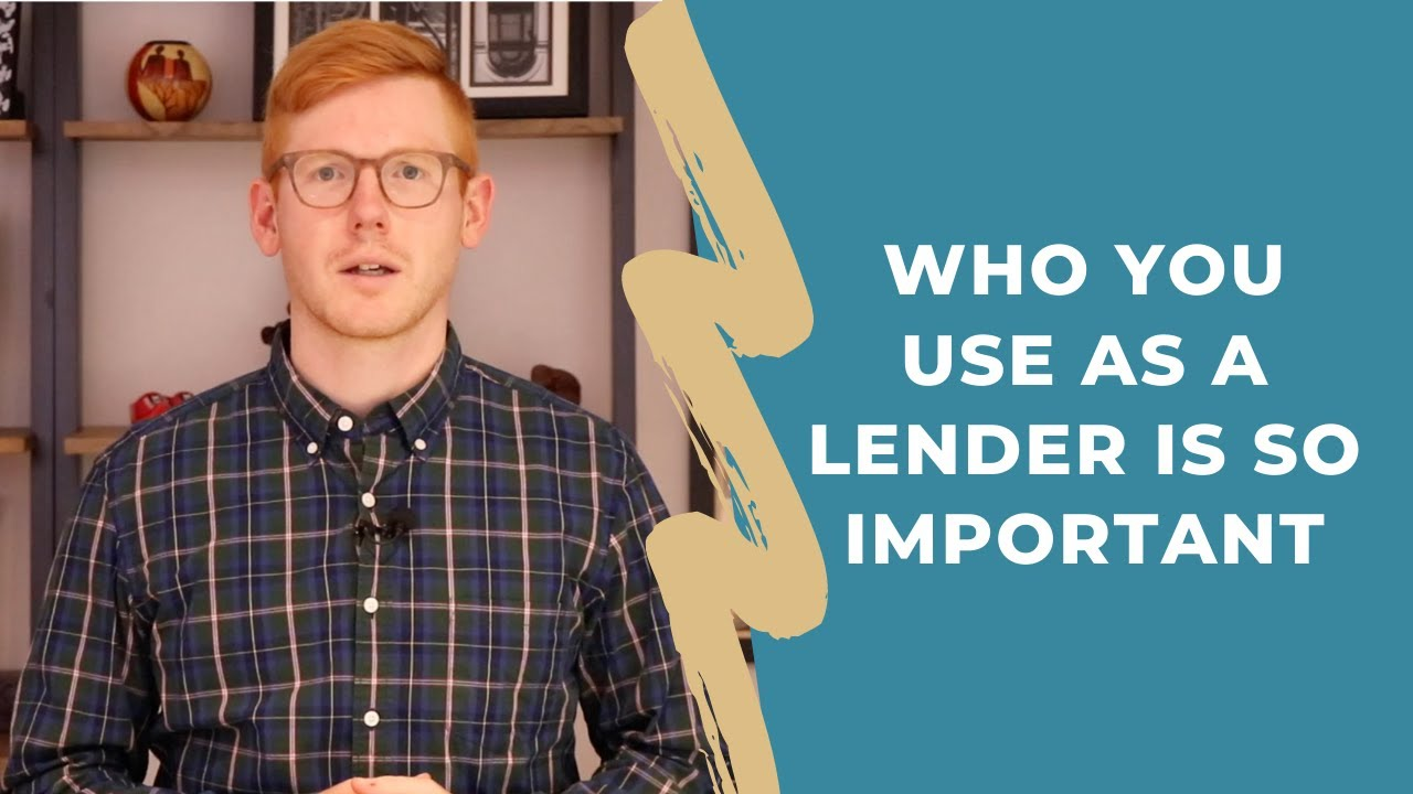 Who You Use As A Lender is So Important