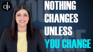 Nothing Will Change Unless You Change