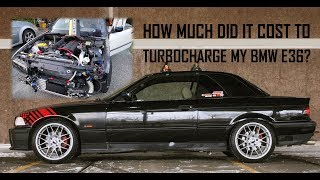 HOW MUCH Did It Cost Me To Turbocharge My BMW E36? How Much Could It Cost YOU! [T.E.C 3]
