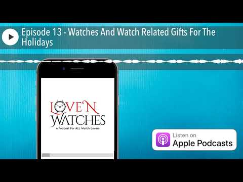 Episode 13 - Watches And Watch Related Gifts For The Holidays