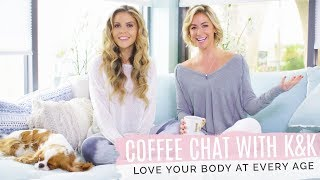 Coffee Chat With K&K ~ Love Your Body At Every Age!