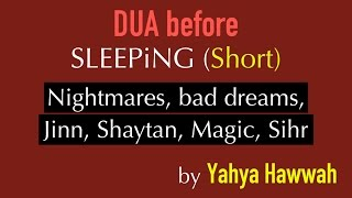 Dua before sleeping (SHORT) against Nightmares, bad dreams, sihr, black magic, shaytan