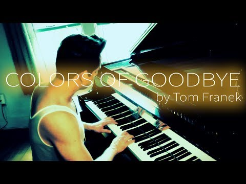 """COLORS OF GOODBYE"" by Tom Franek (original piano composition)"
